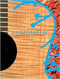 Cumpiano, W: Guitar Making: Tradition and Technology - A Complete Reference for the Design and Construction of the Steel-string Folk Guitar and the Classical Guitar (Guitar Reference)