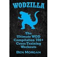 WODZILLA: The Ultimate WOD Compilation 700+ Cross Training Workouts