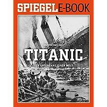 Titanic - Der Untergang einer Welt: Ein SPIEGEL E-Book (German Edition)