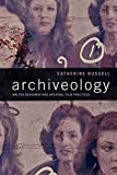 "Catherine Russell, ""Archiveology: Walter Benjamin and Archival Film Practices"" (Duke UP, 2018)"