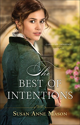 The Best of Intentions (Canadian Crossings Book #1) by [Mason, Susan Anne]