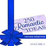 250 Romantic Ideas for Couples, Volume 2: Ideas for Anniversary, Birthday, Dates, Day/Evening, Dinner, Gifts for Her, for Him, and Valentine's, on the Cheap | Denise Brienne