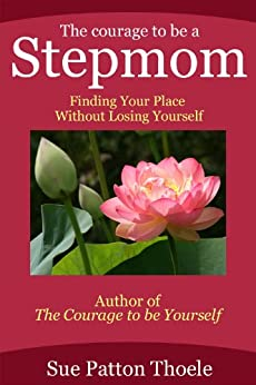 The Courage To Be A Stepmom: Finding Your Place Without Losing Yourself by [Thoele, Sue Patton]