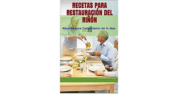 Recetas para Restauración del Riñón: Recetas para Tratamiento de 14 dias (Spanish Edition) - Kindle edition by Francisco Alcaina.