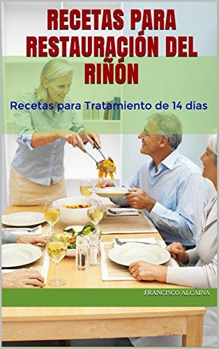Recetas para Restauración del Riñón: Recetas para Tratamiento de 14 dias (Spanish Edition)