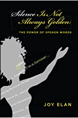 Silence Is Not Always Golden: The Power of Spoken Words Kindle Edition