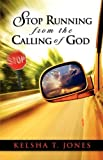 Stop Running from the Calling of God, Kelsha Jones, 1934749656