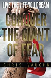 Conquer The Giant of Fear: Live The Life You Dream