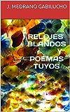 RELOJES BLANDOS Y POEMAS TUYOS