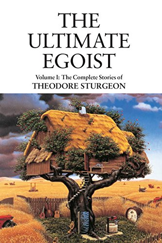 The Ultimate Egoist: Volume I: The Complete Stories of Theodore Sturgeon