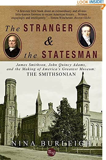 The Stranger and the Statesman: James Smithson, John Quincy Adams, and the Making of America's Greatest Museum by...