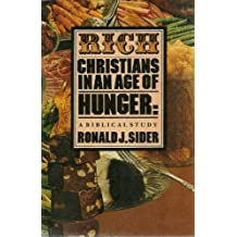 Rich Christians in an Age of Hunger: A Biblical Study 1st edition by Ronald J. Sider (1977) Paperback