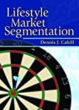 Lifestyle Market Segmentation (Haworth Series in Segmented, Targeted, and Customized Market) 1st Edition