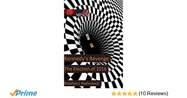 Kennedy's Revenge: The Election of 2016: Mr  Stephen
