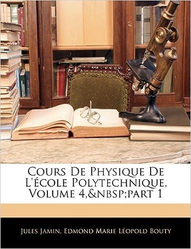 Lire en ligne Cours de Physique de L'Ecole Polytechnique, Volume 4, Part 1 epub, pdf