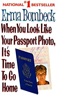forever erma best loved writing from america s favorite humorist  when you look like your passport photo it s time to go home