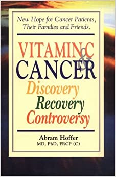 Vitamin C and Cancer: Discovery, Recovery, Controversy by Abram Hoffer (2001-03-01)