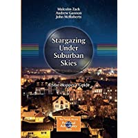 Stargazing Under Suburban Skies: A Star-Hopper's Guide (The Patrick Moore Practical Astronomy Series)