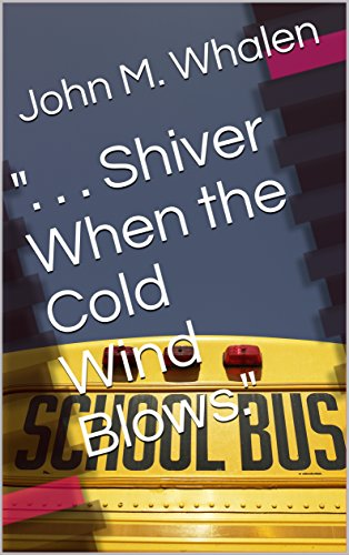 """"""". . . Shiver When the Cold Wind Blows."""" by [Whalen, John M.]"""
