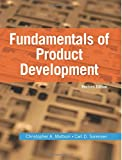 Fundamentals of Product Development, Revised Edition, Christopher Mattson and Carl Sorensen, 1500795437