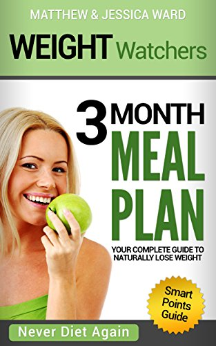 Weight Watchers: Your Complete Smart Points Guide to Naturally Lose Weight – 3 Month Meal Plan Included (Weight Watchers Calculator, Weight Watchers Scale Book 1) by Jessica Ward, Matthew Ward