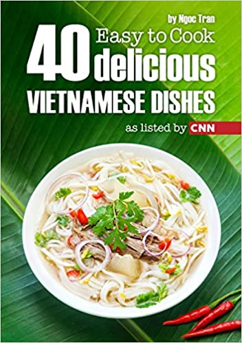 EASY TO COOK: 40 DELICIOUS VIETNAMESE DISHES AS LISTED BY