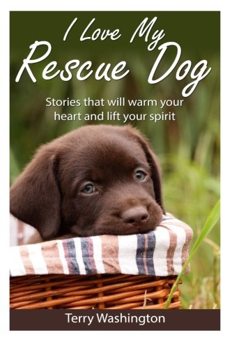 Read Online I Love My Rescue Dog: Stories That Will Warm Your Heart and Lift Your Spirit ebook