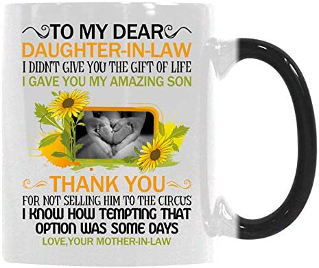 Gift Coffee Mug Cup Personalized Photo Image To My Dear Daughter In Law I Gave You My Amazing Son Funny Holiday Birthday Gift For Her She Heat Sensitive Color-Changing Morphing Mug