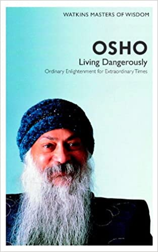 Osho: Living Dangerously- Ordinary Enlightenment for Extraordinary Times (Masters of Wisdom)