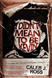 Image of I Didn't Mean to be Kevin: a novel