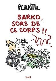 Sarko, sors de ce corps !! par  Plantu