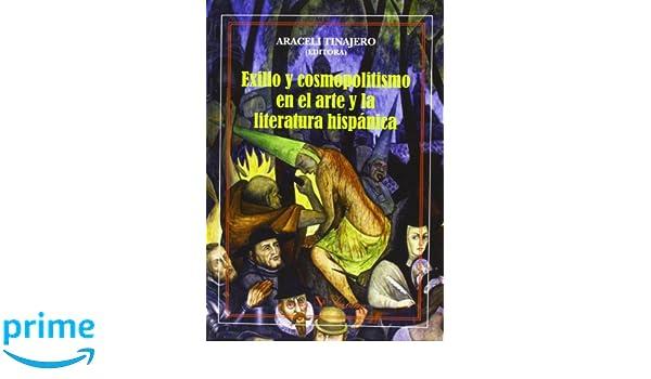 EXILIO Y COSMOPOLITISMO EN EL ARTE Y LA LITERATURA HISPÁNICA ...