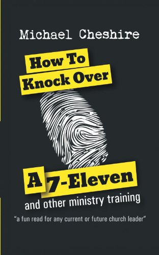 how-to-knock-over-a-7-eleven-and-other-ministry-training