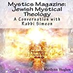 Jewish Mystical Theology: A Conversation with Rabbi Simeon: Mystics Magazine | Marilynn Hughes