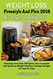 Weight Loss Freestyle and Flex 2018 Air fryer cookbook: Featuring more than 100 Quick, Easy to prepare And Delicious Weight Watchers Freestyle Recipes on Your Air Fryer