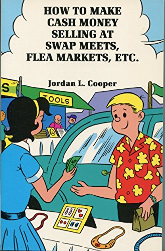 How to Make Cash Money Selling at Swap Meets, Flea Markets, Etc.