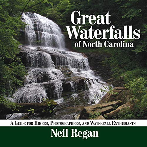 Great Waterfalls of North Carolina: A Guide for Hikers, Photographers, and Waterfall Enthusiasts (Best Waterfall Hikes In South Carolina)