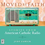 Moved by Faith: Stories from 'American Catholic Radio' | Judy Martino Zarick