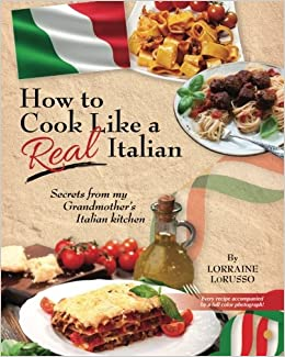 How to Cook Like a Real Italian: Secrets from My Grandmother\'s ...