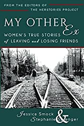 My Other Ex: Women's True Stories of Losing and Leaving Friends