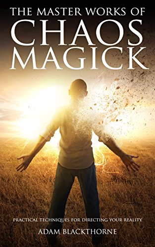 B.o.o.k The Master Works of Chaos Magick: Practical Techniques For Directing Your Reality [T.X.T]