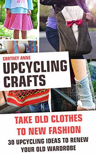 Upcycling Crafts Take Old Clothes To New Fashion 30 Upcycling
