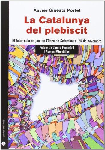 Catalunya del plebiscit, La. El futur està en joc: de l