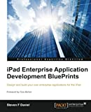 IPad Enterprise Application Development BluePrints, Steven F. Daniel, 1849682941