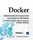 Docker - Déploiement de microservices sous Linux ou Windows (Docker Swarm, Docker Compose, Docker Machine)