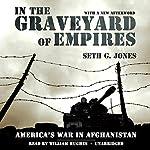 In the Graveyard of Empires: America's War in Afghanistan | Seth G. Jones