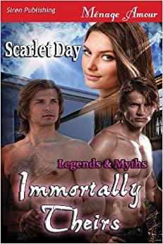 Immortally Theirs [Legends and Myths] (Siren Publishing Menage Amour)