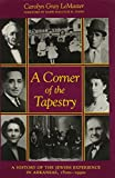 A Corner of the Tapestry: A History of the Jewish Experience in Arkansas, 1820s-1990s