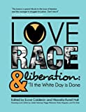 Love, Race, and Liberation, , 061536067X
