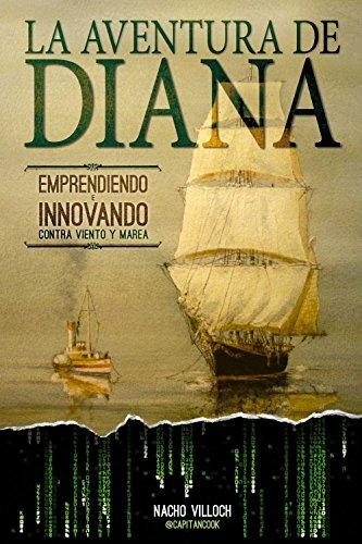 La Aventura de Diana: Emprendiendo e Innovando contra viento y marea (Spanish Edition)